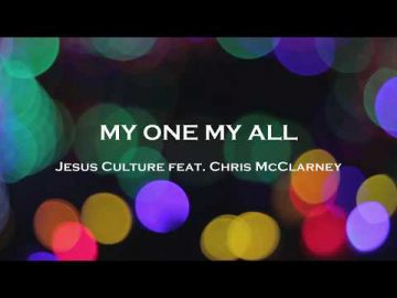 My One My All - Jesus Culture feat. Chris McClarney