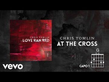 Chris Tomlin - At The Cross (Love Ran Red) (Lyrics & Chords)